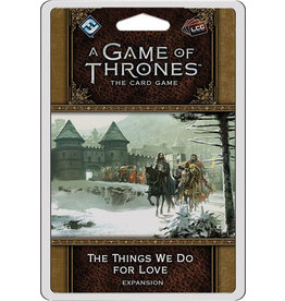 Game of Thrones LCG 2nd Ed Things We Do for Love
