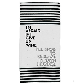 Twisted Wares Twisted Wares Terry Towel I'm Afraid If I give up Wine