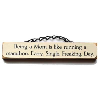 Lift Your Sole Wood Sign-Being a Mom is like....