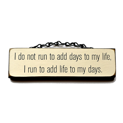 Lift Your Sole Wood Sign-I do not run to add days to my life