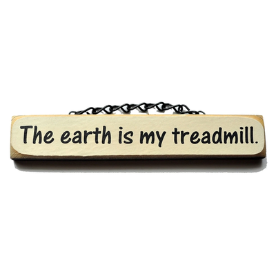 Lift Your Sole Wood Sign-The Earth is My Treadmill