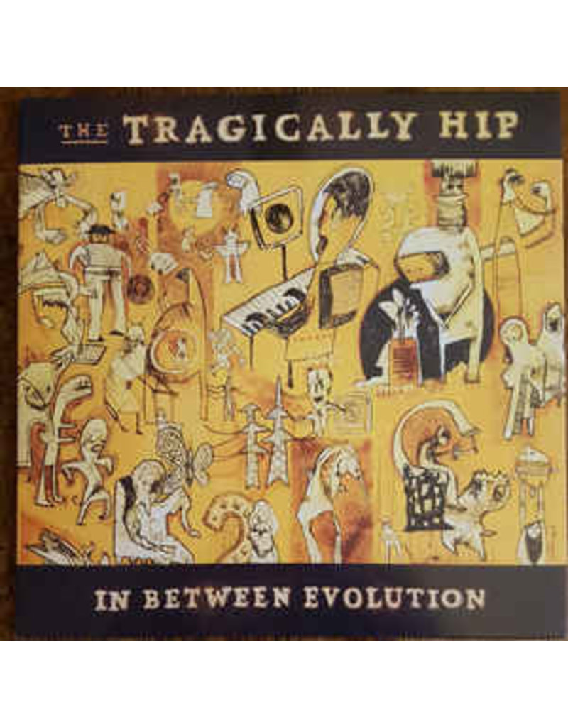 RK THE TRAGICALLY HIP- IN BETWEEN EVOLUTION