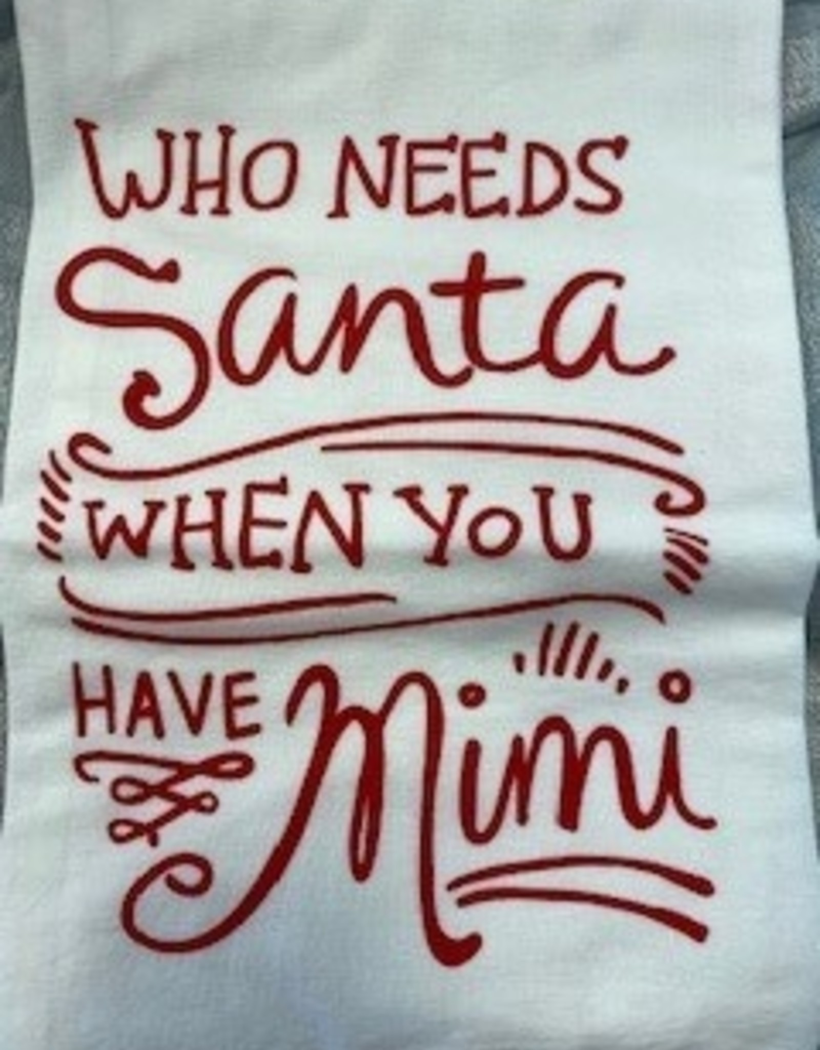 Who Needs Santa When You Have Mimi Dish Towel