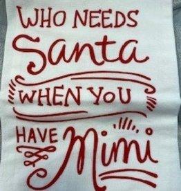 Who Needs Santa When You Have Mimi Dish Towel