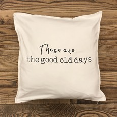 These Are The Good Old Days Pillow