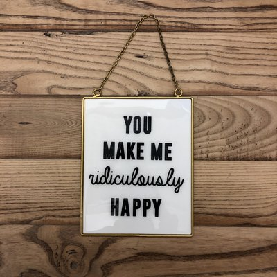 You Make Me Ridiculously Happy Sign