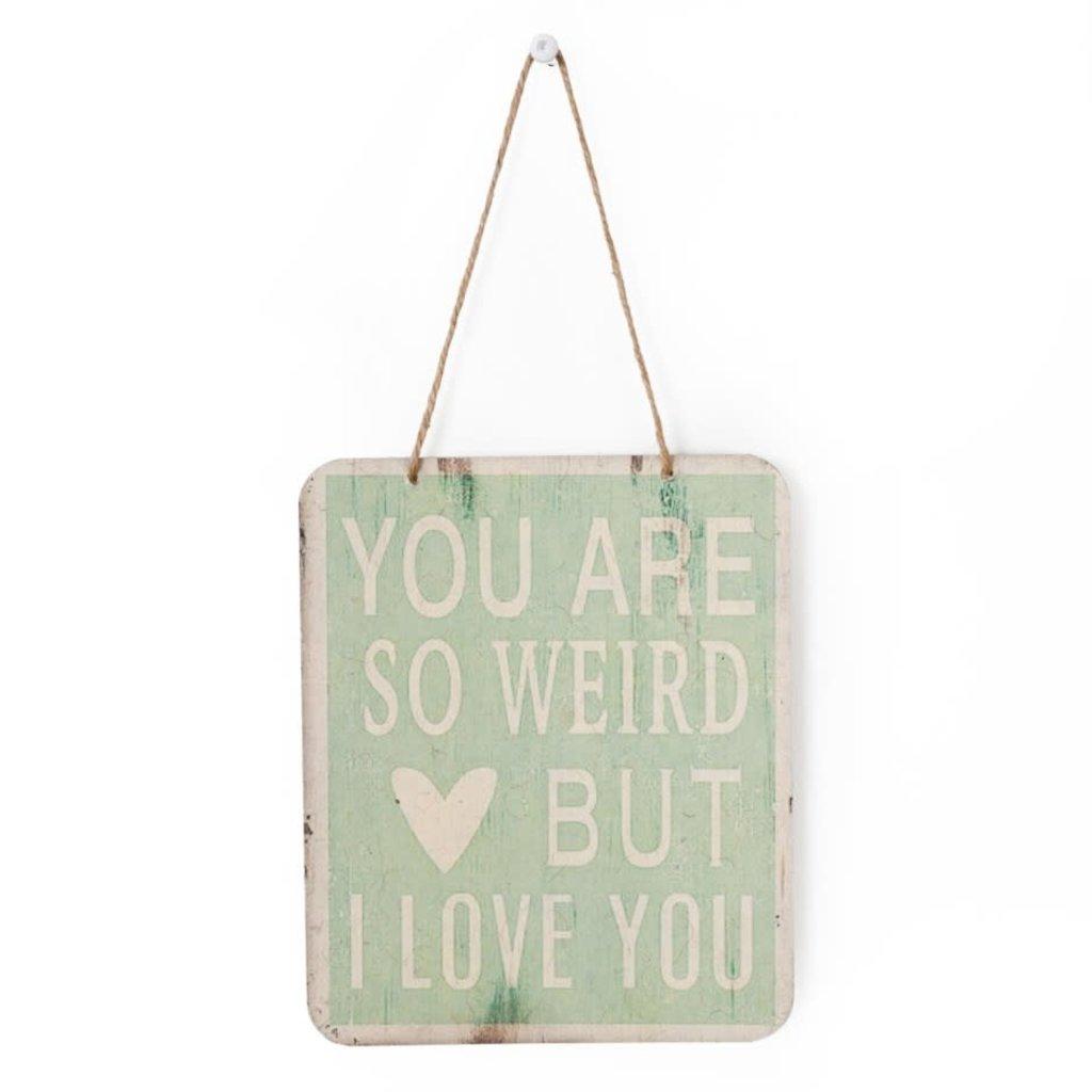 You are so Weird Tin Sign