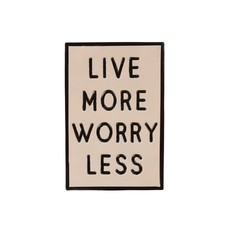 Live More Worry Less Sign
