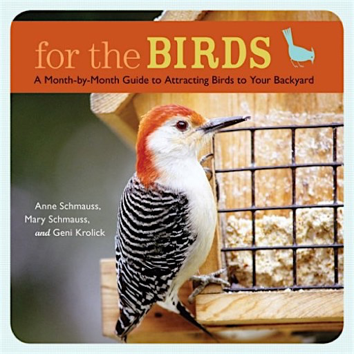 Abrams For the Birds - A Month-by-Month Guide to Attracting Birds to Your Backyard