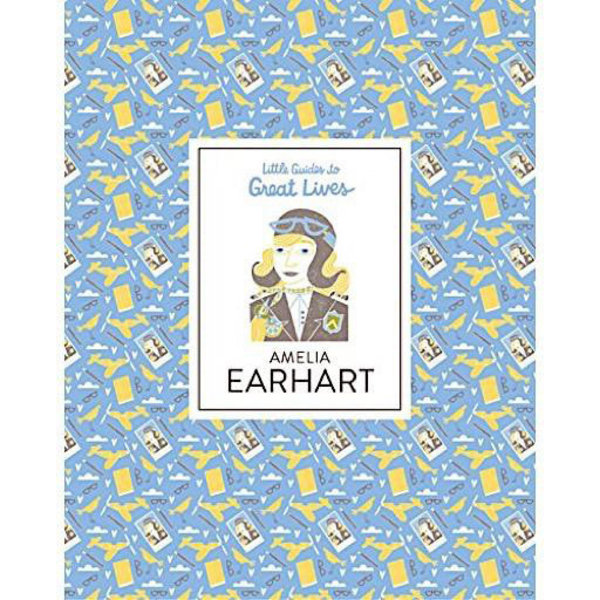Chronicle Little Guides to Great Lives - Amelia Earhart