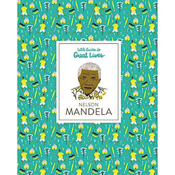 Chronicle Little Guides to Great Lives - Nelson Mandela
