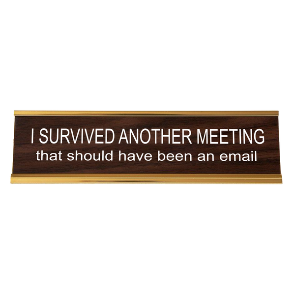 He Said, She Said He Said, She Said Nameplate - I Survived Another Meeting