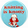 Knitting is Knotty Button