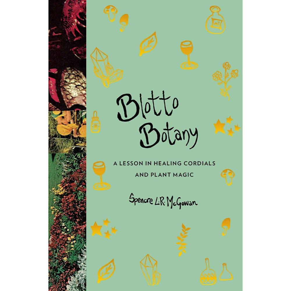 Blotto Botany: A Lesson in Healing Cordials and Plant Magic