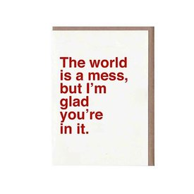 Sad Shop Sad Shop - The World Is A Mess, But I'm Glad You're In It Card