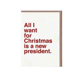 Sad Shop Sad Shop - All I Want For Christmas Is A New President Card