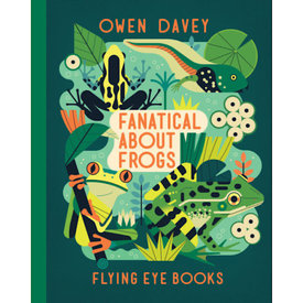 Flying Eye Books Fanatical About Frogs by Owen Davey