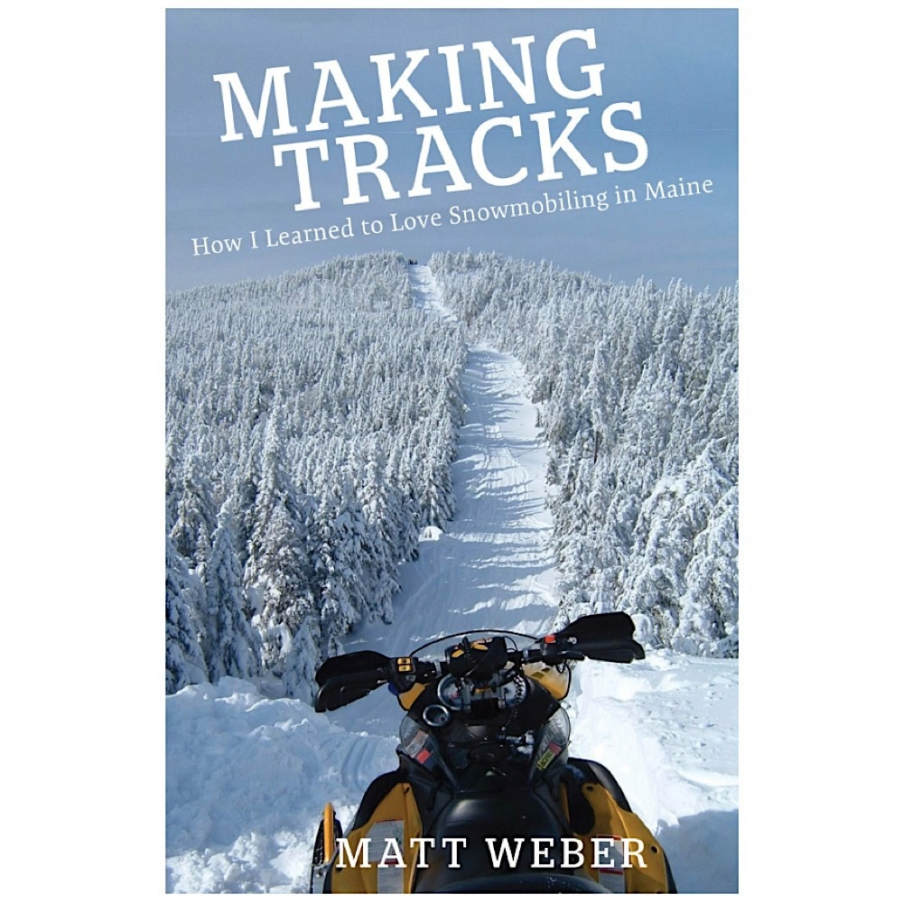 Islandport Press Making Tracks: How I Learned to Love Snowmobiling in Maine