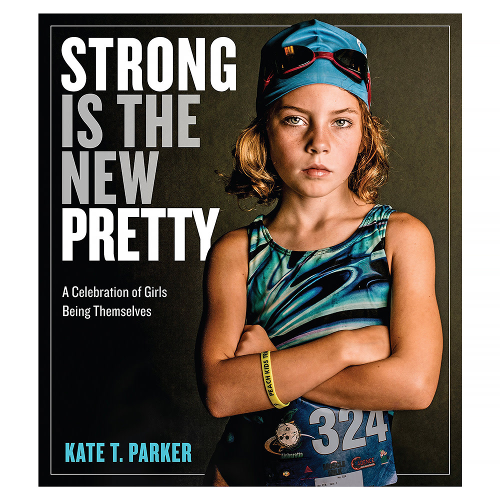 Workman Publishing Company Strong Is The New Pretty: A Celebration Of Girls Being Themselves