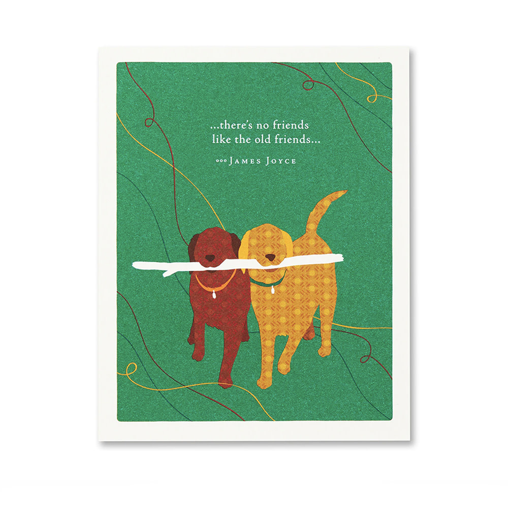 Love & Friendship Card - …There's No Friends Like the Old Friends