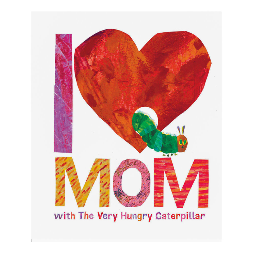 I Love Mom with The Very Hungry Caterpiller