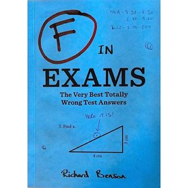 Chronicle F in Exams The Very Best Totally Wrong Test Answers By Richard Benson