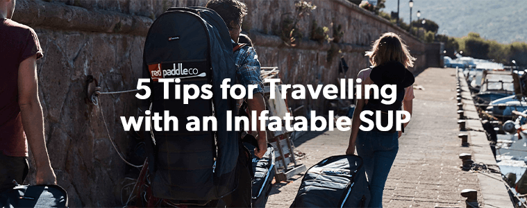 5 tips for travelling with an Inflatable SUP