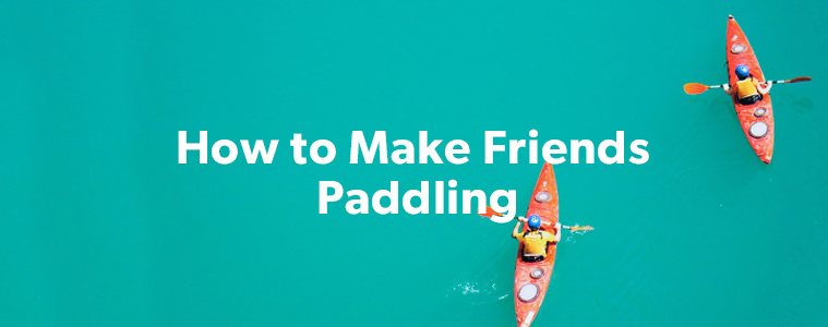 How to Make New Friends to Paddle With in Ottawa