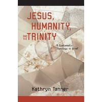 JESUS, HUMANITY AND THE TRINITY by KATHRYN TANNER