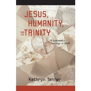 TANNER, KATHRYN JESUS, HUMANITY AND THE TRINITY by KATHRYN TANNER