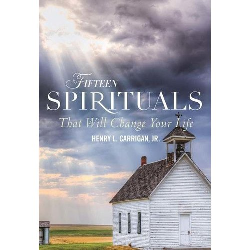 CARRIGAN, HENRY FIFTEEN SPIRITUALS THAT WILL CHANGE YOUR LIFE by HENRY CARRIGAN