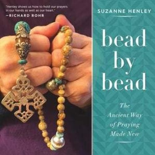 HENLEY, SUZANNE BEAD BY BEAD: THE ANCIENT WAY OF PRAYING