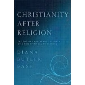 BASS, DIANA BUTLER CHRISTIANITY AFTER RELIGION