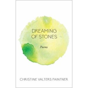 PAINTNER, CHRISTINE DREAMING OF STONES POEMS by CHRISTINE PAINTNER