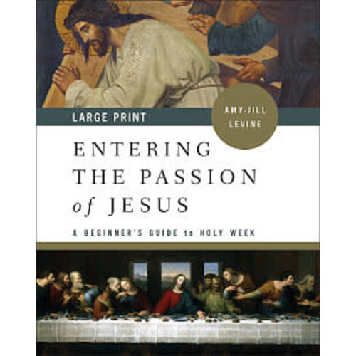 LEVINE, AMY-JILL ENTERING THE PASSION OF JESUS: A BEGINNER'S GUIDE TO HOLY WEEK, LARGE PRINT by AMY-JILL LEVINE