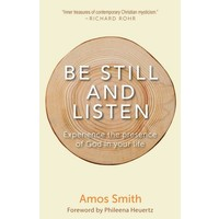 BE STILL AND LISTEN: EXPERIENCE THE PRESENCE OF GOD