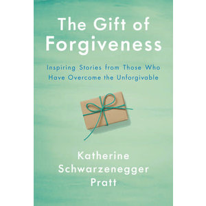 SCHWARZENEGGER PRATT, KATHERINE THE GIFT OF FORGIVENESS