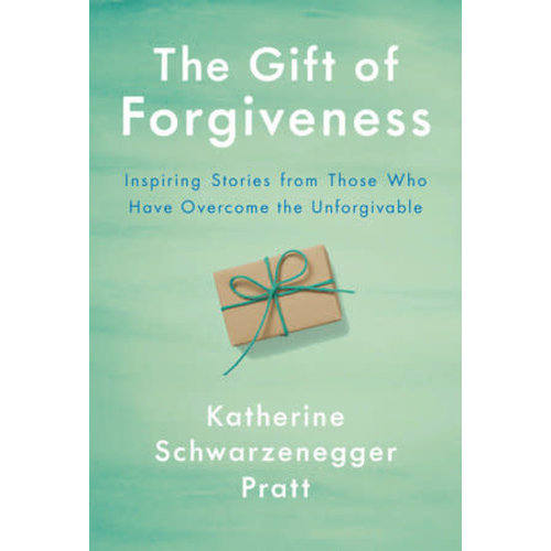 THE GIFT OF FORGIVENESS by KATHERINE SCHWARZENEGGER PRATT