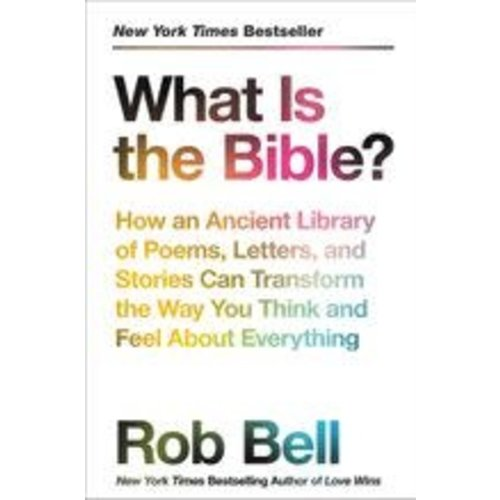 BELL, ROB WHAT IS THE BIBLE by ROB BELL