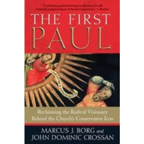 BORG, MARCUS & CROSSAN, JOHN DOMINIC FIRST PAUL: RECLAIMING THE RADICAL VISIONARY