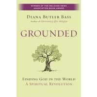 GROUNDED: FINDING GOD IN THE WORLD by DIANA BUTLER BASS