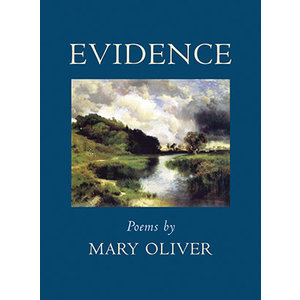 OLIVER, MARY EVIDENCE: POEMS BY MARY OLIVER