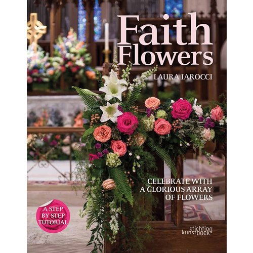 IAROCCI, LAURA FAITH FLOWERS: CELEBRATE WITH A GLORIOUS ARRAY OF FLOWERS by LAURA IAROCCI