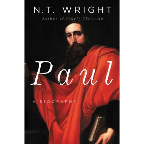 WRIGHT, N.T. PAUL: A BIOGRAPHY by N.T. WRIGHT