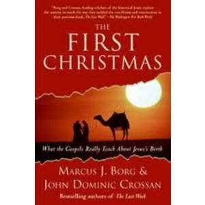 BORG, MARCUS & CROSSAN, JOHN DOMINIC FIRST CHRISTMAS: WHAT THE GOSPELS REALLY TEACH ABOUT JESUS'S BIRTH by MARCUS BORG & JOHN DOMINIC CROSSAN