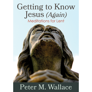 WALLACE, PETER GETTING TO KNOW JESUS AGAIN by PETER WALLACE