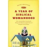 YEAR OF BIBLICAL WOMANHOOD by RACHEL HELD EVANS