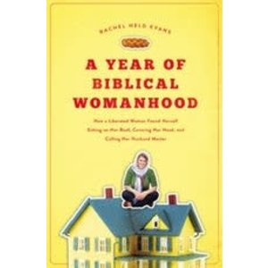 EVANS, RACHEL HELD YEAR OF BIBLICAL WOMANHOOD by RACHEL HELD EVANS