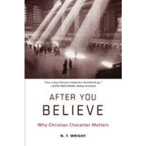 WRIGHT, N.T. AFTER YOU BELIEVE : WHY CHRISTIAN CHARACTER MATTERS by N.T. WRIGHT