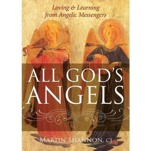 SHANNON, MARTIN ALL GODS ANGELS : LOVING AND LEARNING FROM ANGELIC MESSENGERS by MARTIN SHANNON